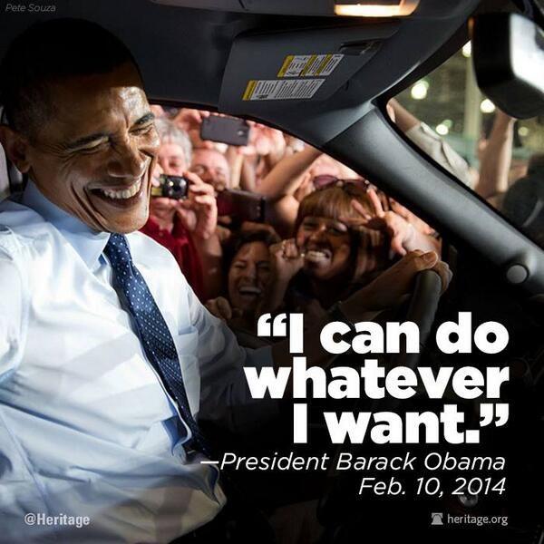 """""""I can do whatever I want."""" -- President Barack Obama, Feb. 10, 2014"""