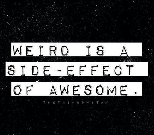 Yes, i am weird.