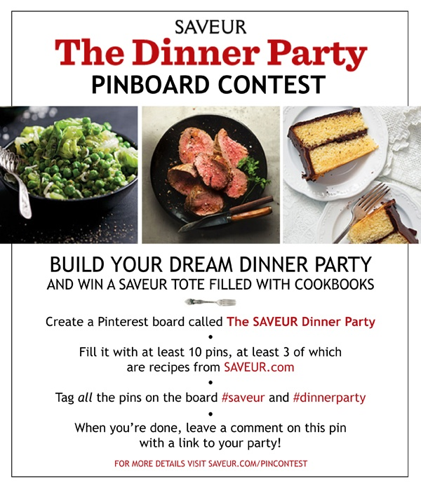 """Welcome to our first-ever @Pinterest contest! To enter, create a board entitled """"The SAVEUR Dinner Party."""" Make sure your board contains at least 10 pins, of which at least 3 are recipes from SAVEUR.com. The rest can be whatever you like: atmosphere, inspiration, tabletop, other recipes. In each pin's caption, tell us how it relates to your overall theme, and include the hashtags #saveur and #dinnerparty. When your party is finished, enter it officially by posting a link to the board here on this contest announcement pin: http://pinterest.com/pin/143200463121424709/ Our three favorites each win a tote bag loaded with cookbooks, our very favorite will also be the inspiration for an upcoming SAVEUR.com dinner party story! For full contest details, go to http://www.saveur.com/pincontest"""