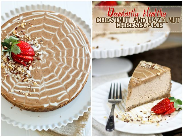 Decadently Healthy Chestnut and Hazelnut Cheesecake - I want to change ...