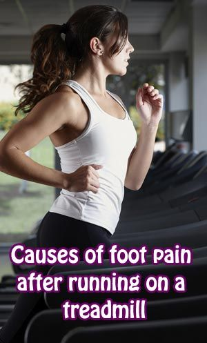 Foot pain when running on treadmill