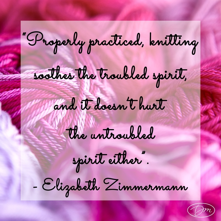 Knitting Quotes Elizabeth Zimmermann : Knitting quotes quotesgram