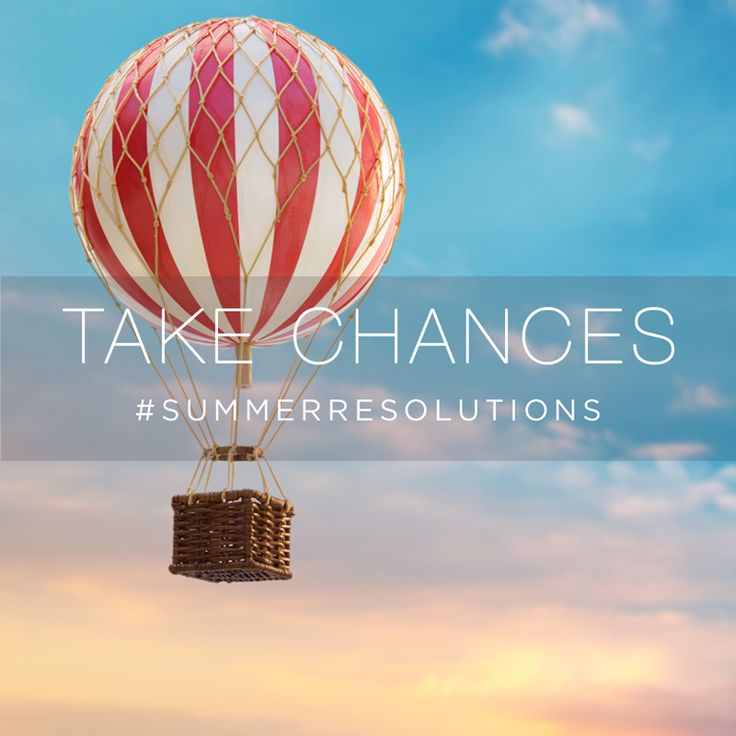 Try something new. #TakeChances #SummerResolutions