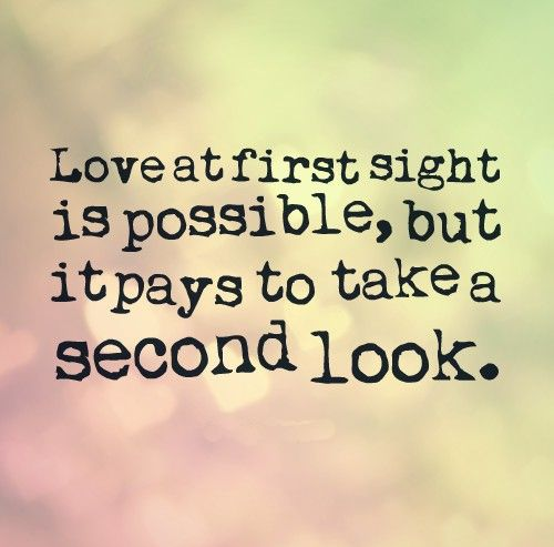 Great Quotes About Love At First Sight : Love at first sight is possible, but it pays to take a second look. # ...