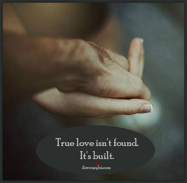 True love isn't found, it's built.