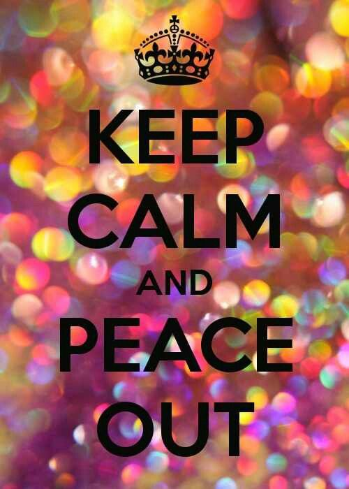 Keep Calm & Peace Out!!