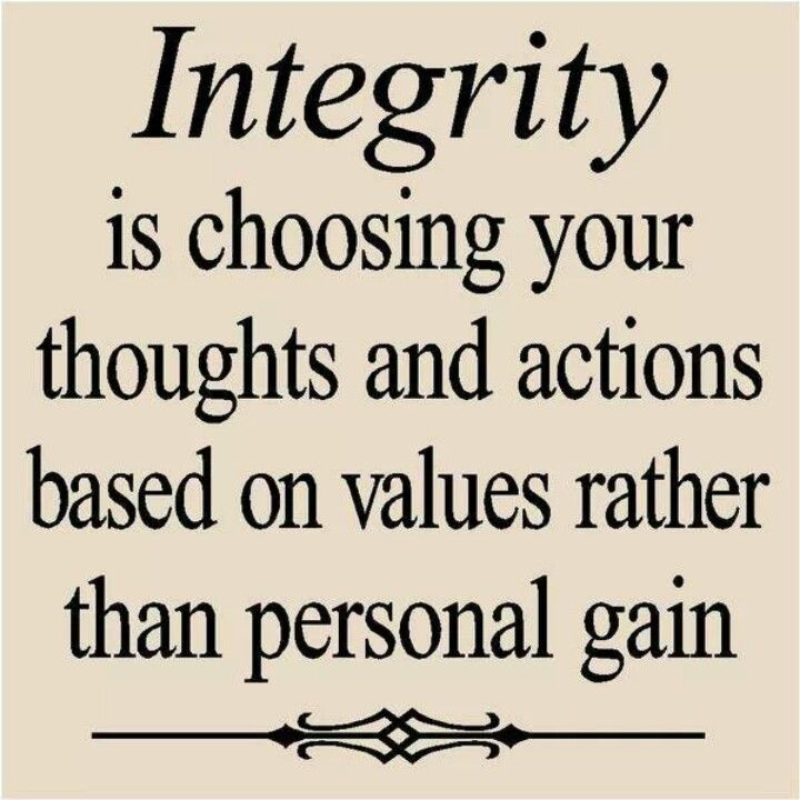 Integrity. I know some people that need to understand this.