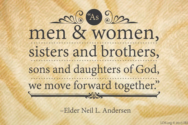"""As men and women, sisters and brothers, sons and daughters of God, we move forward together."" –Elder Neil L. Andersen"