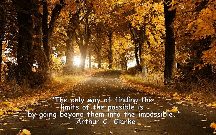Image result for The only way of finding the limits of the possible is by going beyond them into the impossible. success quotes, life quotes