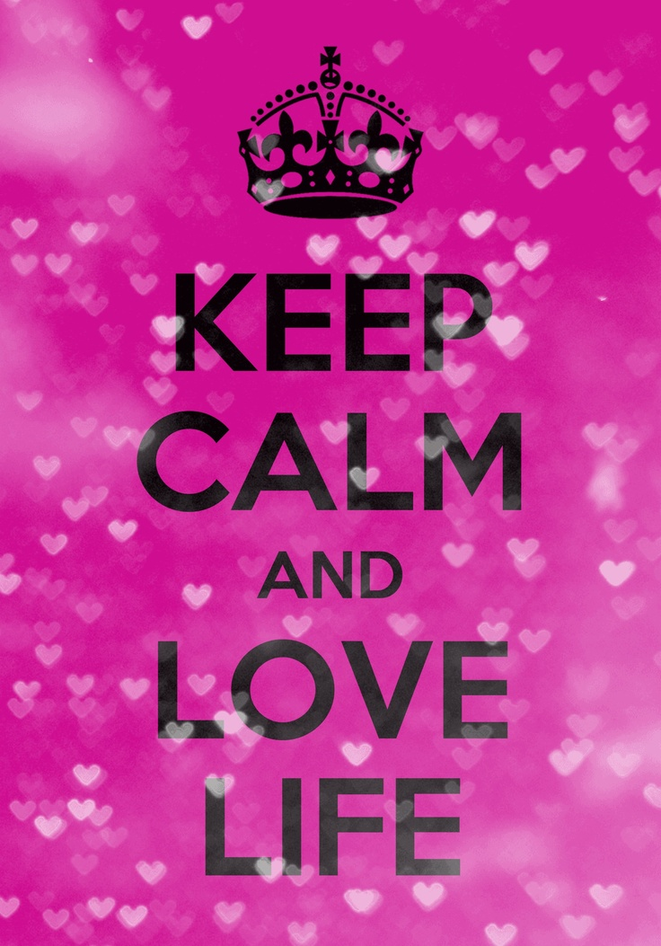 Keep calm and love life KEEP CALM Quotes Pinterest