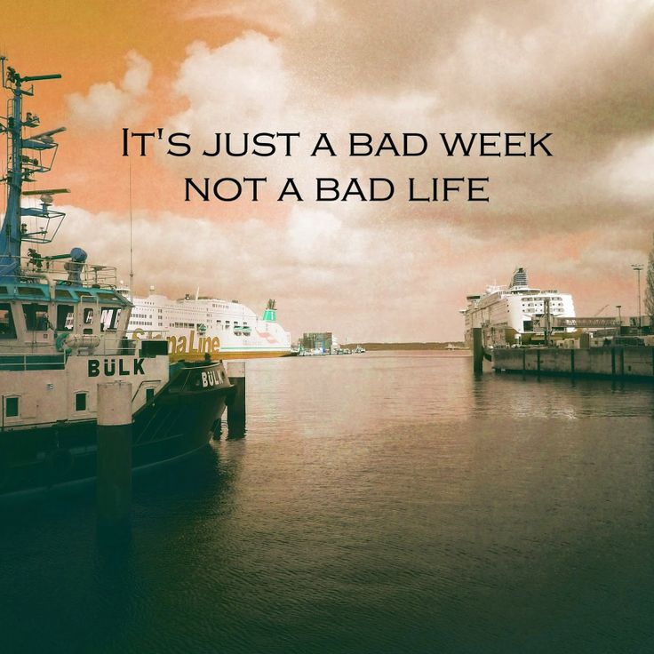 It's just a bad Week, not a bad Life