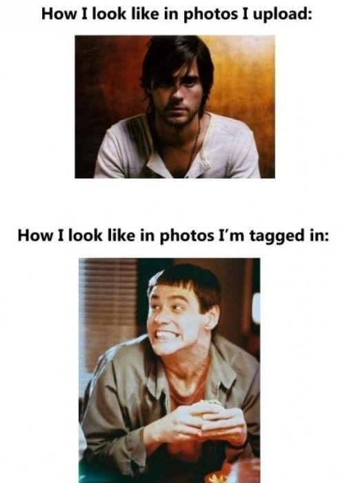 Funny How i Look in Photos I am Tagged In funny image