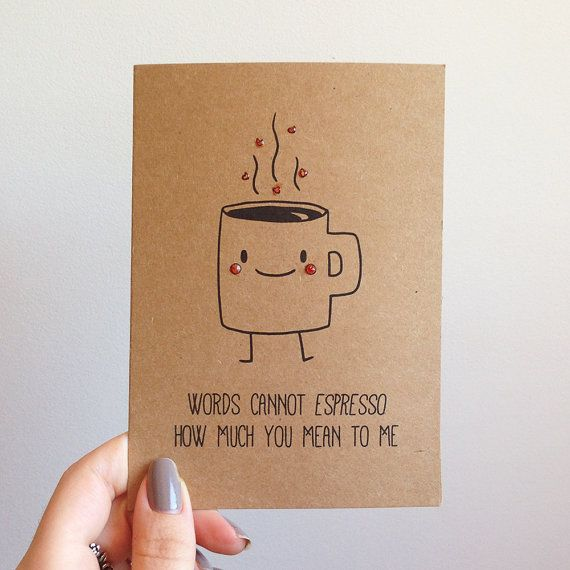 "More caffeine. | 30 Punny Valentines For Everyone You Love ""Words Cannot Espresso How Much You Mean to Me."""