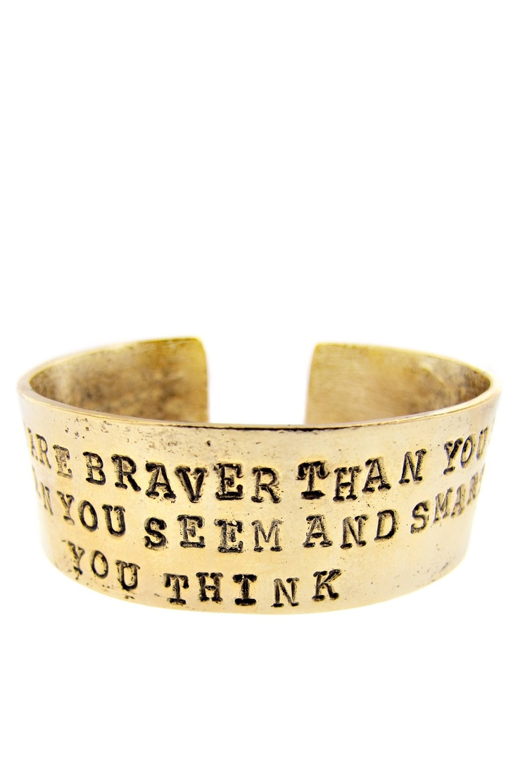 """""""remember you are braver than you believe, stronger than you seem and smarter than you think"""" LOVE IT"""