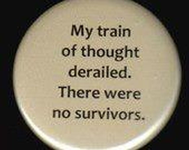 Train of thought.