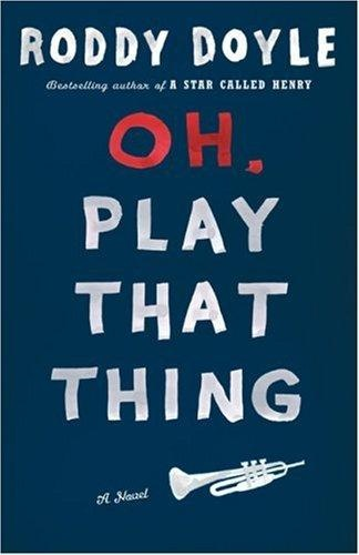 Oh, Play That Thing! - Roddy Doyle