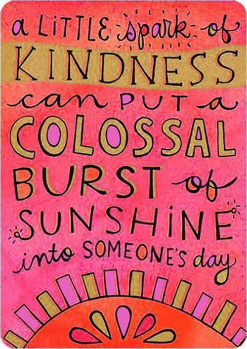 A little spark of kindness can put a colossal burst of sunshine into someone's day.