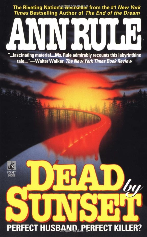 ann rule dead at sunset essay Complete order of ann rule books in publication order and chronological order  dead by sunset (1995) hardcover paperback kindle: bitter harvest (1998).