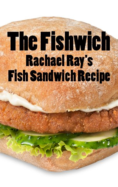 Rachael ray 39 s fish sandwich the fishwich recipe for Good fish sandwich near me