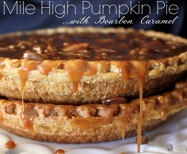 Mile High Pumpkin Pie! I wouldn't use the Bourbon and I'd make ...