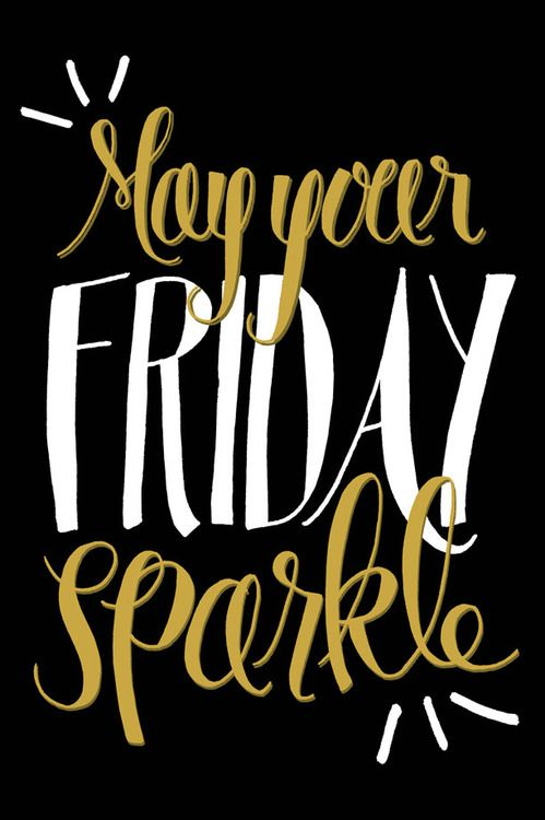 Yes its here the most awaited day of the week! Have a great one.