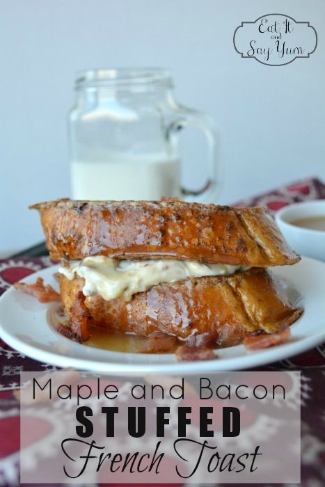 Maple and Bacon Stuffed French Toast | Breakfast foods | Pinterest