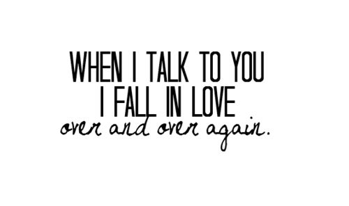 oh love.  {when i talk to you i fall in love over and over again}