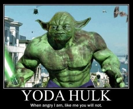 YODA HULK                                  when angry i am , like me you will not