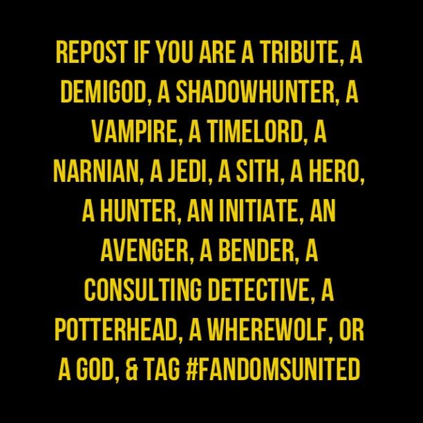 I am a Tribute, a Demigod, a Shadowhunter, a Narnian, a Jedi, an intimate, and an Avenger! You just named all of my favorite fandoms! XD #FandomsUnited