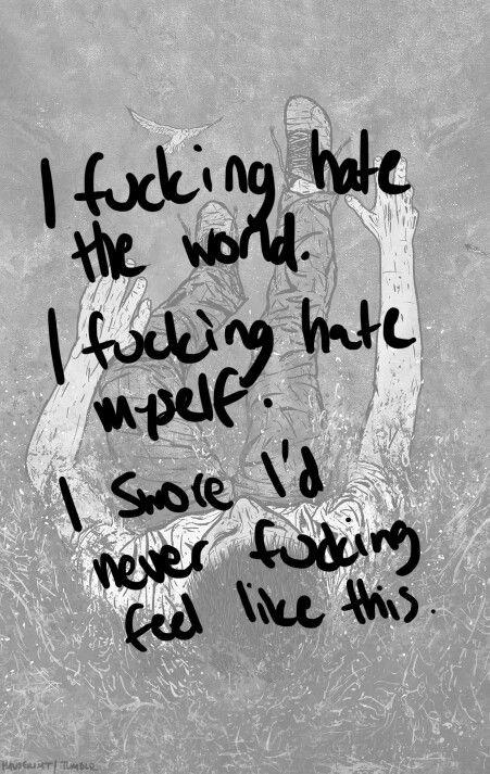 I hate the fucking world