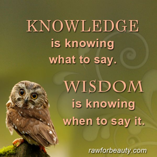 KNOWLEDGE is knowing what to say. WISDOM is knowing when to say it. word of wisdom, remember this, yoga quotes, crazy pe...