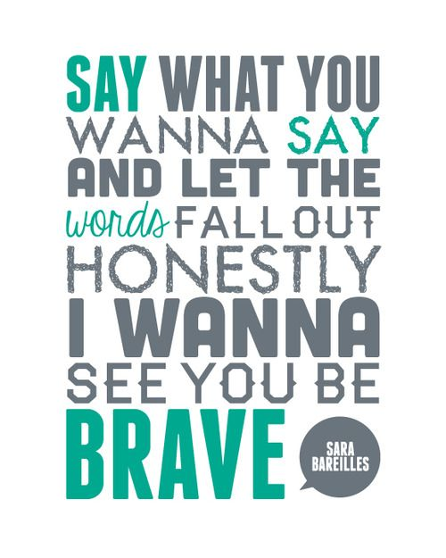 """brave ~ sara bareilles <--- Love this song! No longer will I be walked on because I don't """"dare"""" speak up!"""