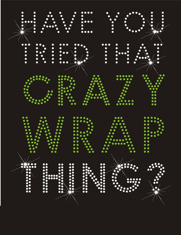 Have you tried that crazy wrap thing hot fix transfer logo