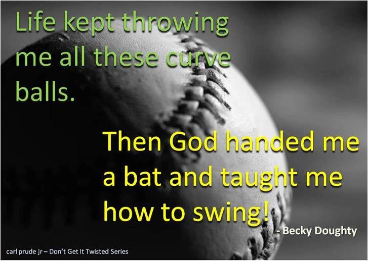 Life throws you curve balls.