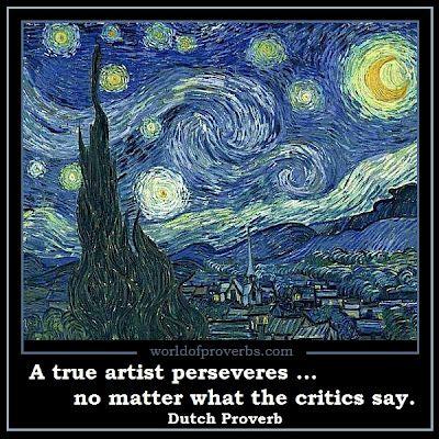 A true artist perseveres no matter what the critics say. - Dutch quote #proverb