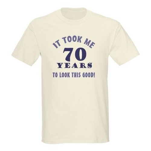 hilarious 70th birthday gag gifts funny light t shirt by cafepress