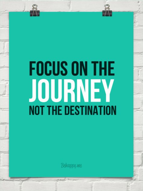Focus on the  journey not the destination #93627
