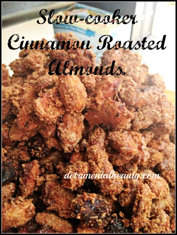 Slow Cooker Cinnamon Roasted Almonds. I made these a few months ago ...