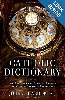 Catholic Dictionary: An Abridged and Updated Edition of Modern Catholic Dictionary: John Hardon: 9780307886347: Amazon.com: Books