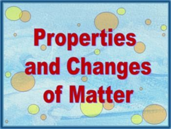 Matter, Matter, Everywhere! PowerPoint - This PowerPoint is VERY interactive with the students as it introduces the topics and continues to review concepts. There are activities for class or group discussions, journal entries, a lab, and many oral responses. Topics covered: What is matter? Physical properties of matter Mass vs. gravity Measuring for Mass Changes in Matter (both physical and chemical) $