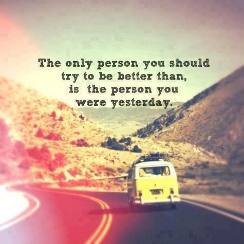 The only person you should try to be better than, is the person you were yesterday! :-)