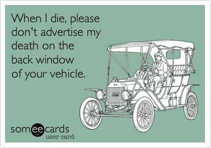 Ecards Don't advertise my death on your car