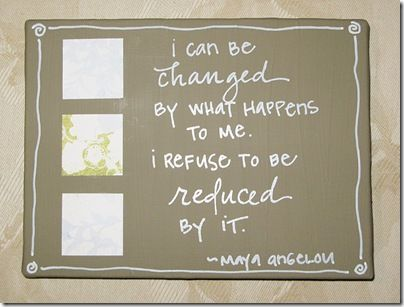 I Can Be Changed Maya Angelou Quotes