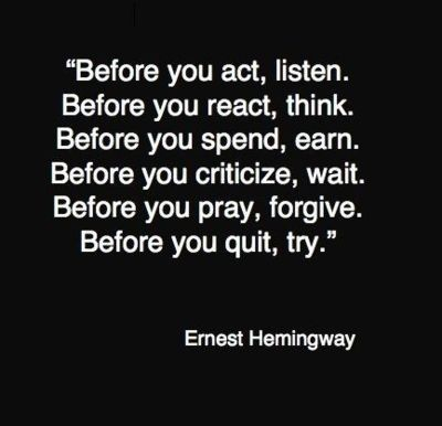 Hemingway.  Words to embrace and live by.