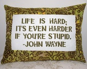 Life is hard it s even harder if you re stupid john wayne sold