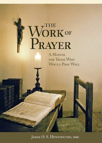 Work of Prayer by James O. S. Huntington Fr $7.96. 108 pages