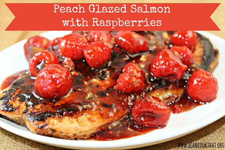 Peach-Glazed Salmon with Raspberries | Dinner | Pinterest