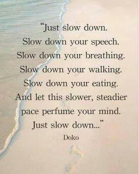 Quotes ~ Just slow down...