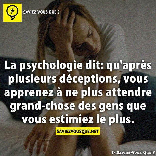 La Psychologie Dit Qu Apres Plusieurs Deceptions Vous Apprenez A Ne Plus Attendre Grand Chose Des Gens Que Vous Estimiez Le Plus Saviez Vous Que