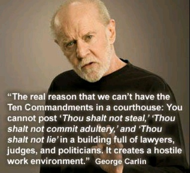 The neat thing about humor from George Carlin- There's a lot of truth in most of it.